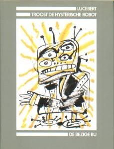 Lucebert: Troost de hysterische robot (Amsterdam: De Bezige Bij, 1989; cover)