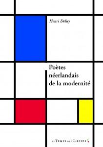 Henri Deluy: Poètes Neérlandais de la modernité (Paris: Le temps des cerises, 2011)