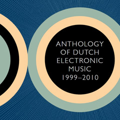 Anthology of Dutch electronic music 1999-2010 (Amsterdam: Basta Music, 2011)